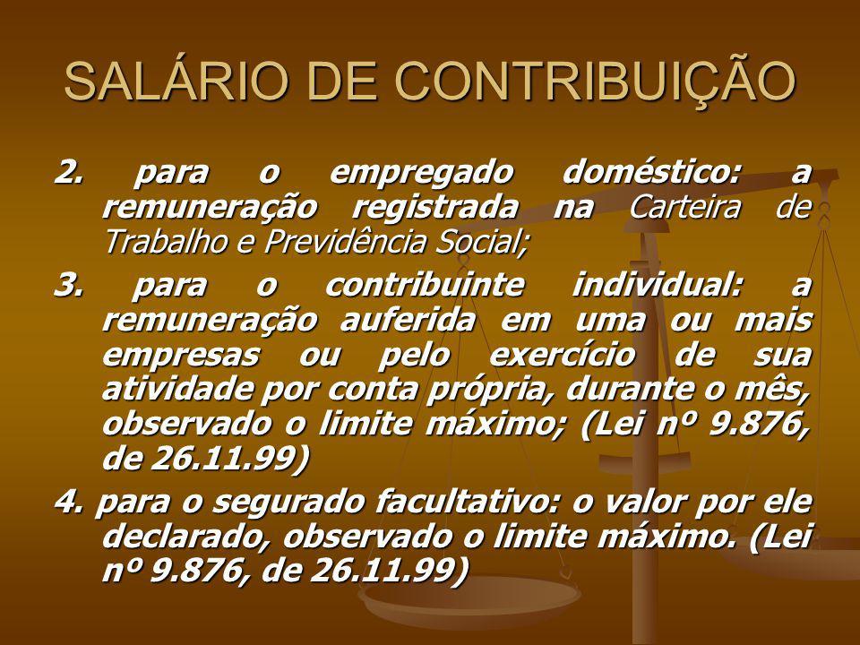 SALÁRIO DE CONTRIBUIÇÃO 2. para o empregado doméstico: a remuneração registrada na Carteira de Trabalho e Previdência Social; 3. para o contribuinte i