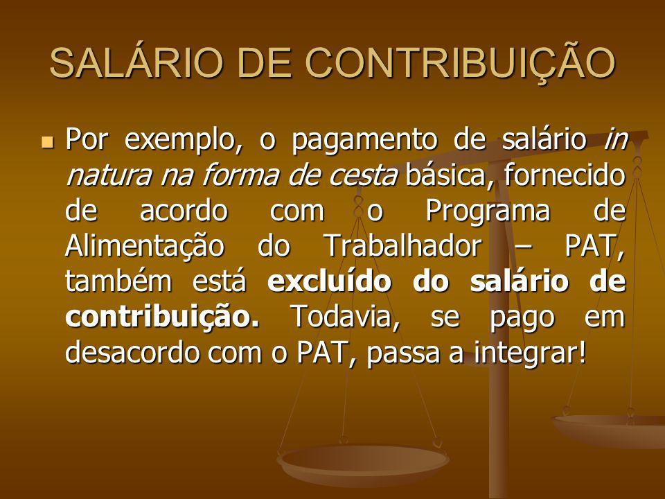 SALÁRIO DE CONTRIBUIÇÃO Por exemplo, o pagamento de salário in natura na forma de cesta básica, fornecido de acordo com o Programa de Alimentação do T