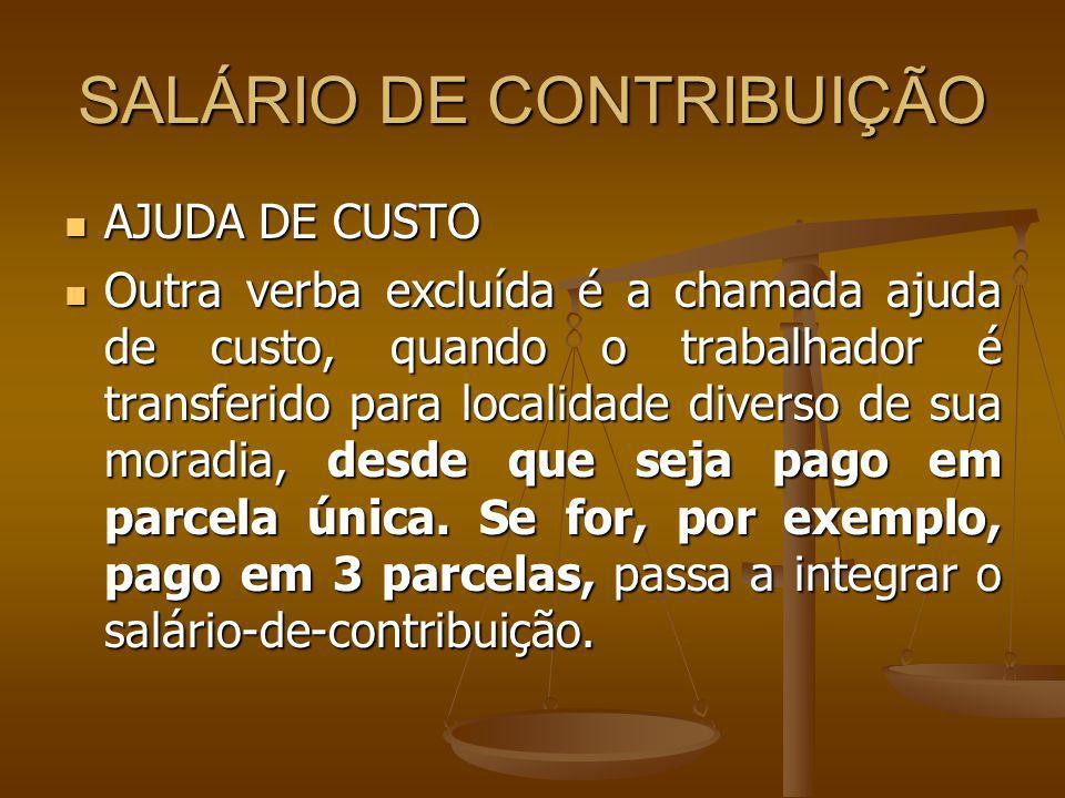 SALÁRIO DE CONTRIBUIÇÃO AJUDA DE CUSTO AJUDA DE CUSTO Outra verba excluída é a chamada ajuda de custo, quando o trabalhador é transferido para localid