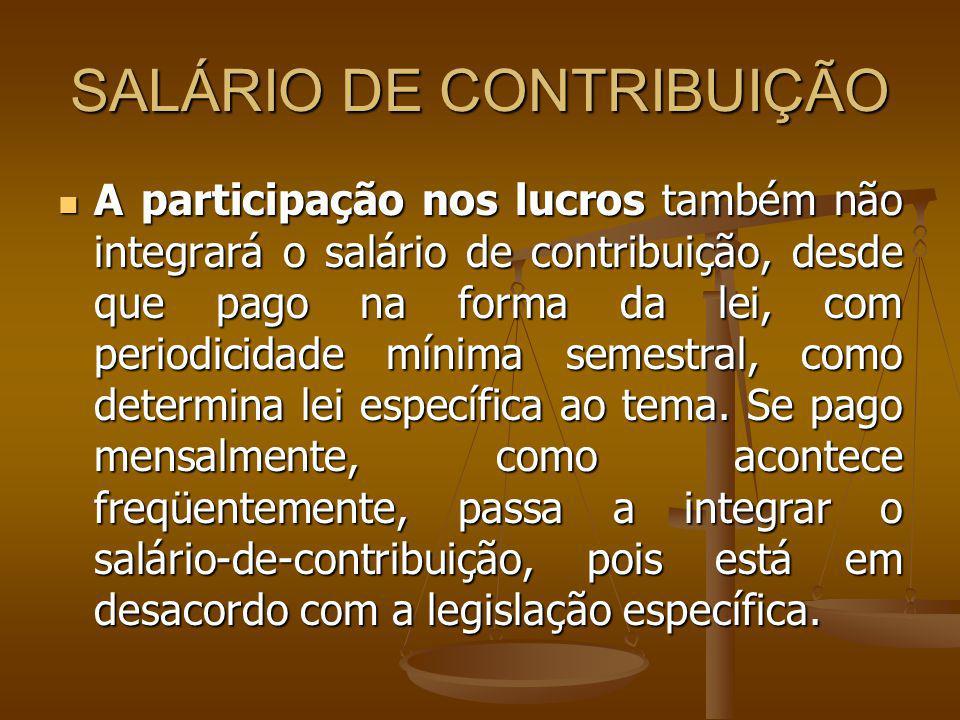SALÁRIO DE CONTRIBUIÇÃO A participação nos lucros também não integrará o salário de contribuição, desde que pago na forma da lei, com periodicidade mí