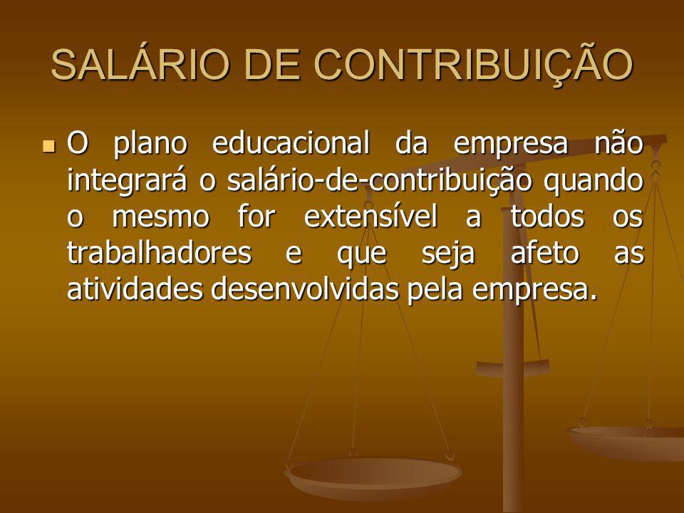 SALÁRIO DE CONTRIBUIÇÃO O plano educacional da empresa não integrará o salário-de-contribuição quando o mesmo for extensível a todos os trabalhadores