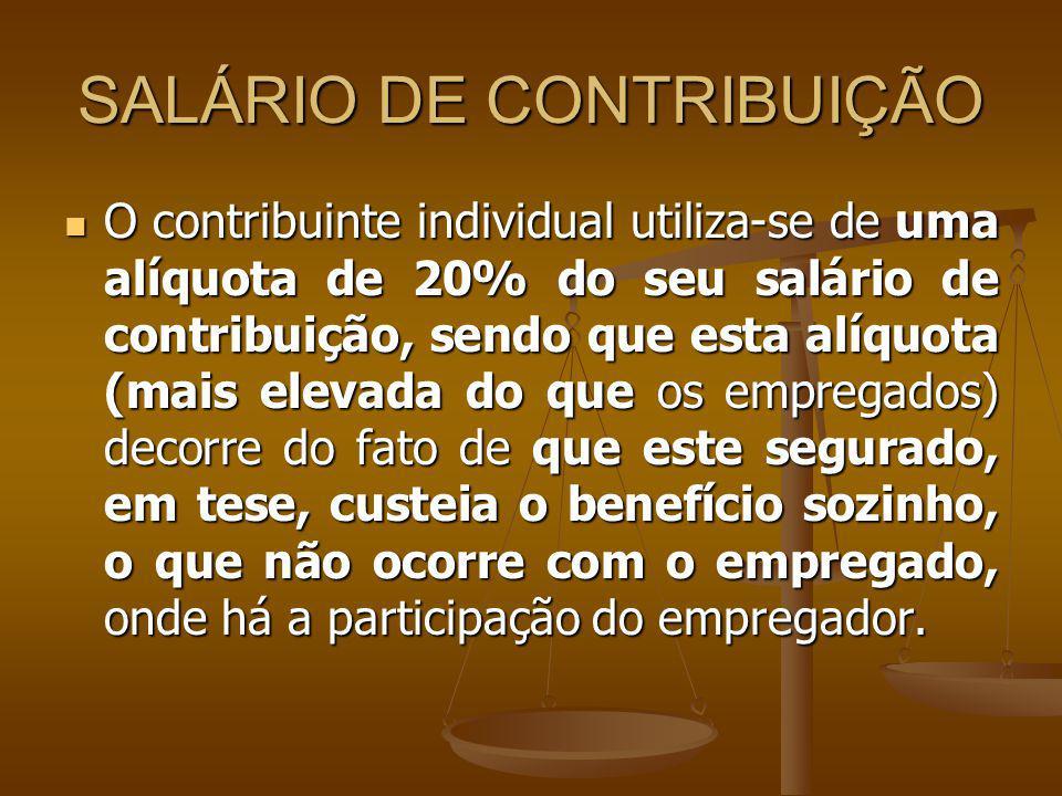 SALÁRIO DE CONTRIBUIÇÃO O contribuinte individual utiliza-se de uma alíquota de 20% do seu salário de contribuição, sendo que esta alíquota (mais elev