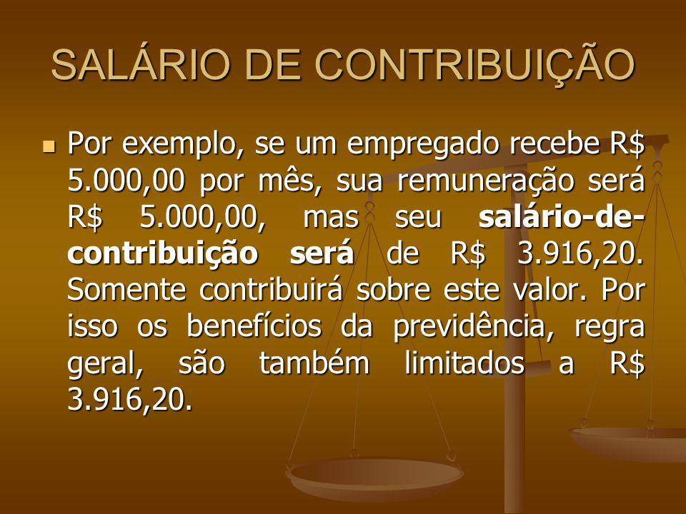 SALÁRIO DE CONTRIBUIÇÃO Por exemplo, se um empregado recebe R$ 5.000,00 por mês, sua remuneração será R$ 5.000,00, mas seu salário-de- contribuição se