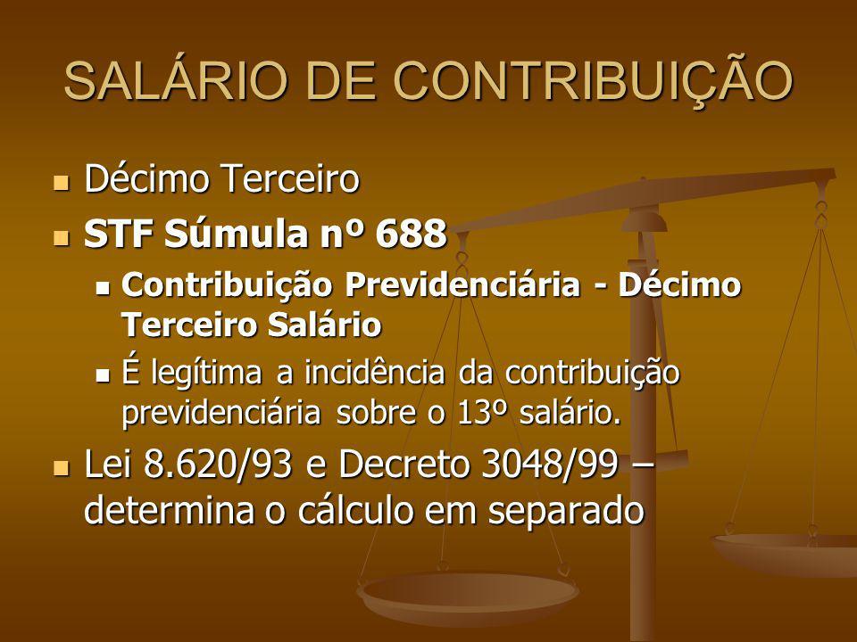SALÁRIO DE CONTRIBUIÇÃO Décimo Terceiro Décimo Terceiro STF Súmula nº 688 STF Súmula nº 688 Contribuição Previdenciária - Décimo Terceiro Salário Cont