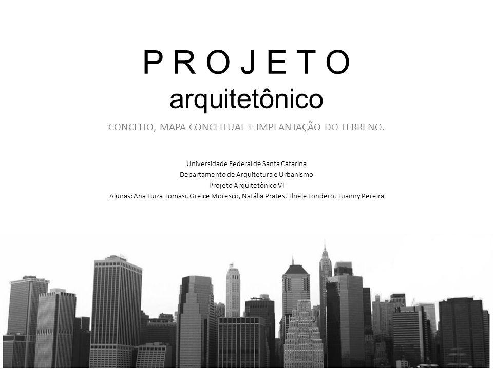 P R O J E T O arquitetônico Universidade Federal de Santa Catarina Departamento de Arquitetura e Urbanismo Projeto Arquitetônico VI Alunas: Ana Luiza