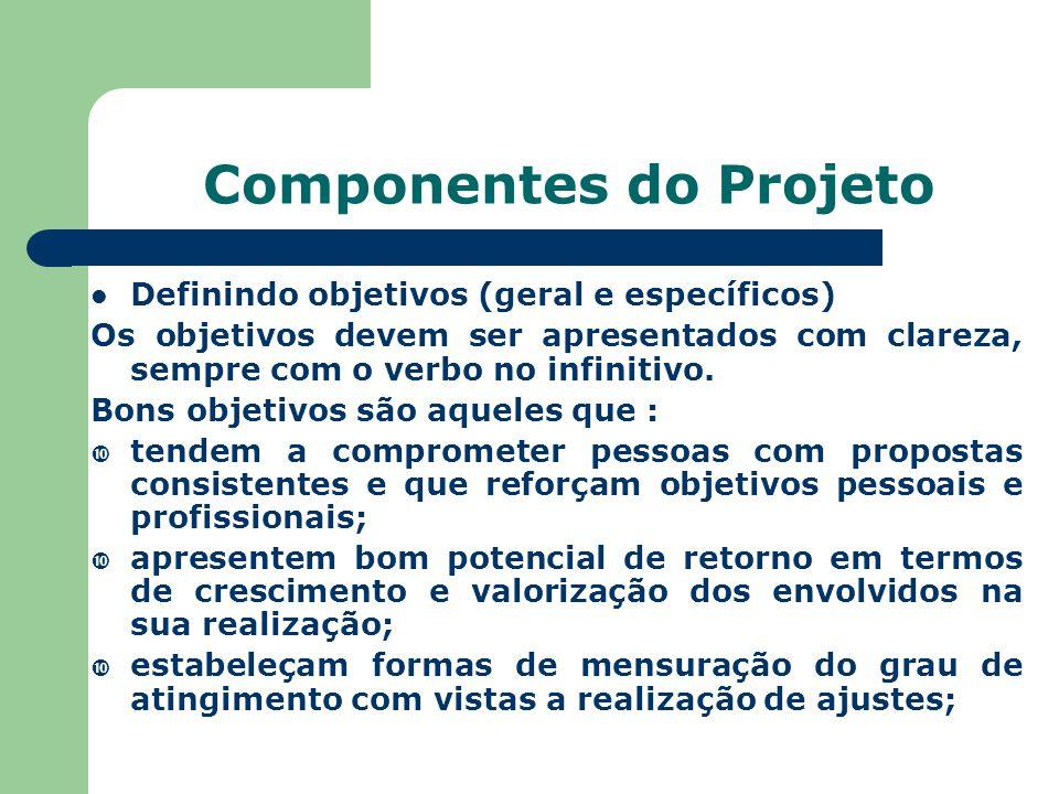 Componentes do Projeto Definindo objetivos (geral e específicos) Os objetivos devem ser apresentados com clareza, sempre com o verbo no infinitivo. Bo