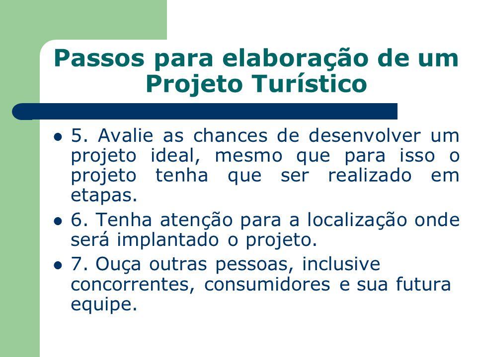 Passos para elaboração de um Projeto Turístico 5. Avalie as chances de desenvolver um projeto ideal, mesmo que para isso o projeto tenha que ser reali