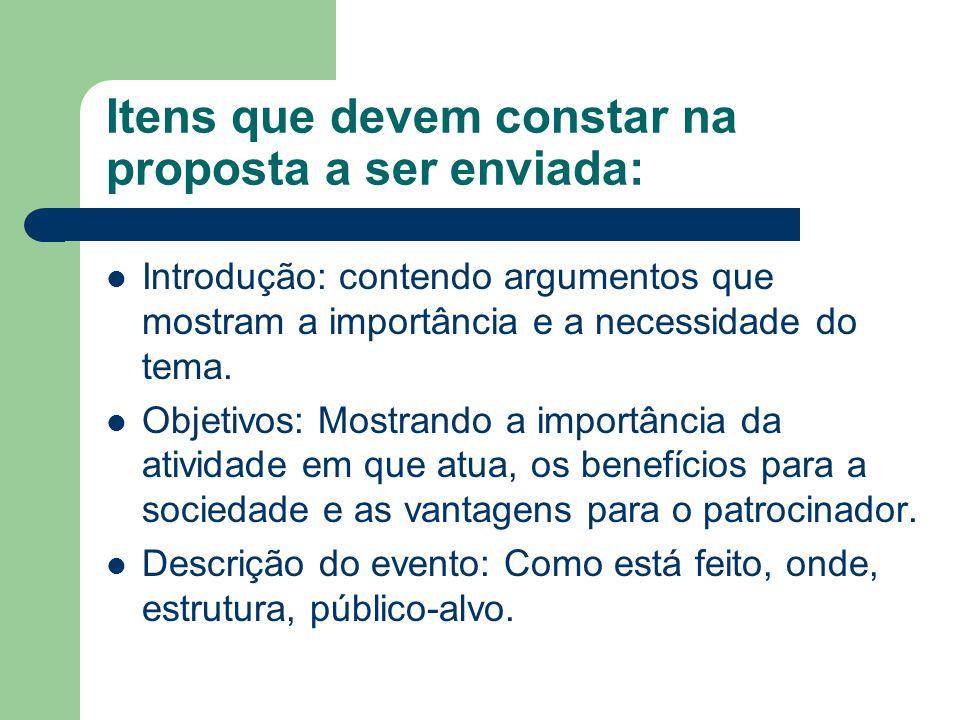 Itens que devem constar na proposta a ser enviada: Introdução: contendo argumentos que mostram a importância e a necessidade do tema. Objetivos: Mostr