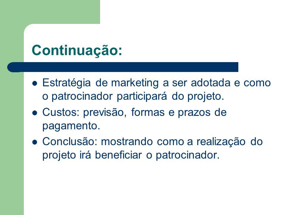 Continuação: Estratégia de marketing a ser adotada e como o patrocinador participará do projeto. Custos: previsão, formas e prazos de pagamento. Concl