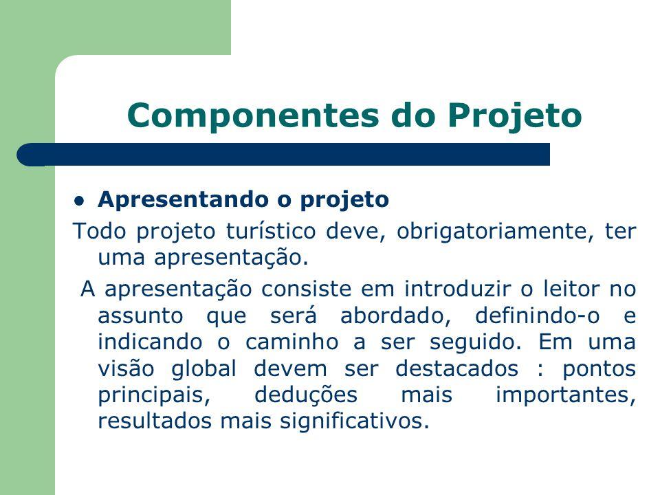 Componentes do Projeto Apresentando o projeto Todo projeto turístico deve, obrigatoriamente, ter uma apresentação. A apresentação consiste em introduz