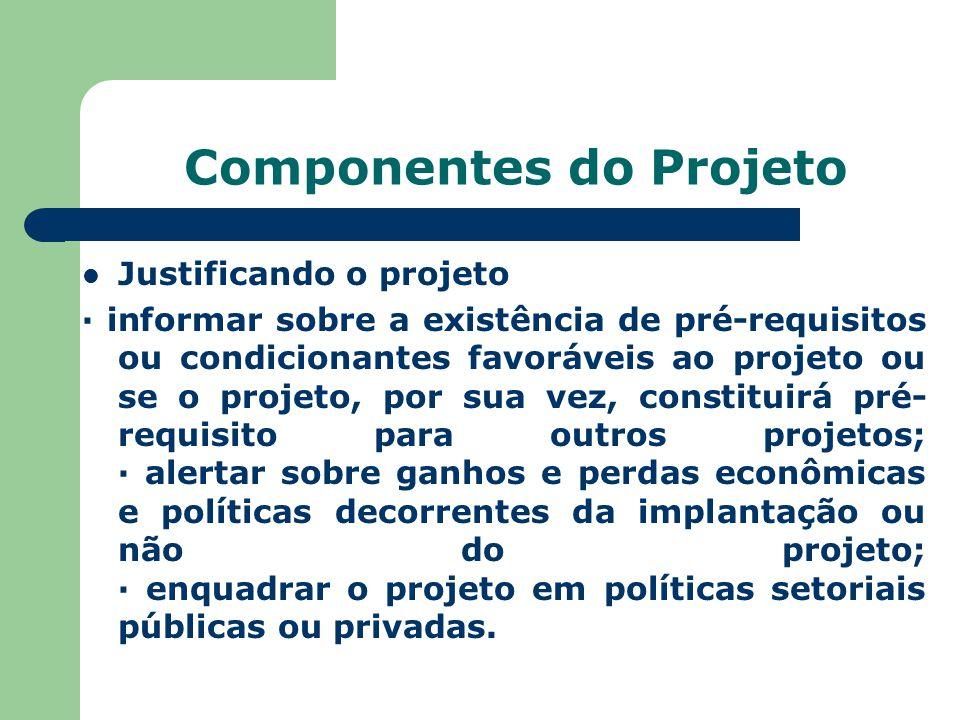 Componentes do Projeto Definindo objetivos (geral e específicos) O objetivo é a parte do projeto na qual se determina o fim, o propósito que se tem em vista.