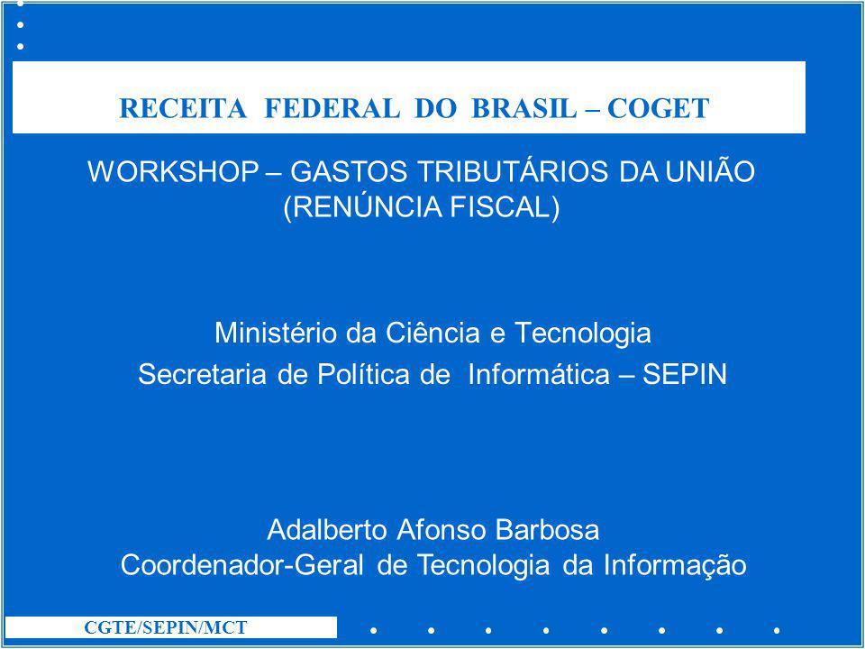 CGTE/SEPIN/MCT RECEITA FEDERAL DO BRASIL – COGET Ministério da Ciência e Tecnologia Secretaria de Política de Informática – SEPIN Adalberto Afonso Bar