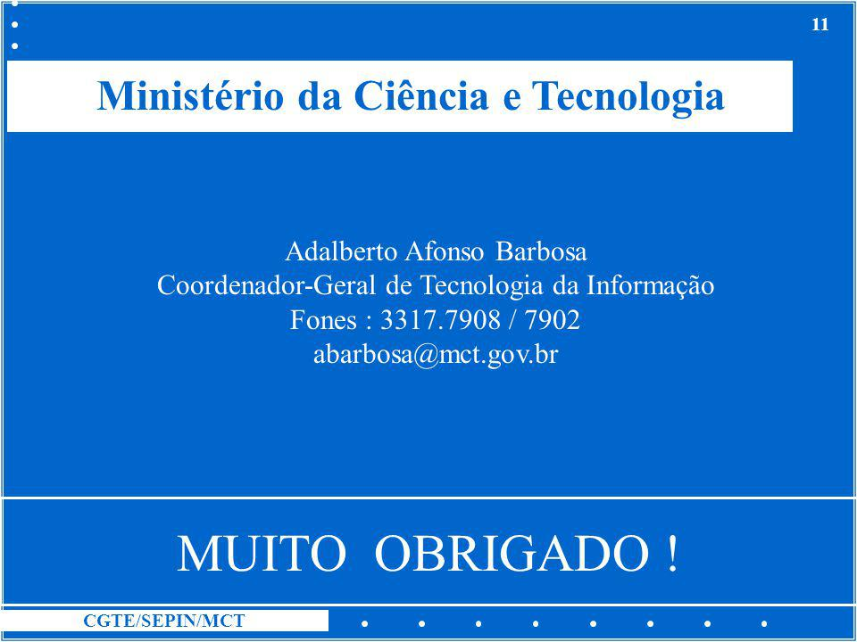 CGTE/SEPIN/MCT 11 MUITO OBRIGADO ! Adalberto Afonso Barbosa Coordenador-Geral de Tecnologia da Informação Fones : 3317.7908 / 7902 abarbosa@mct.gov.br