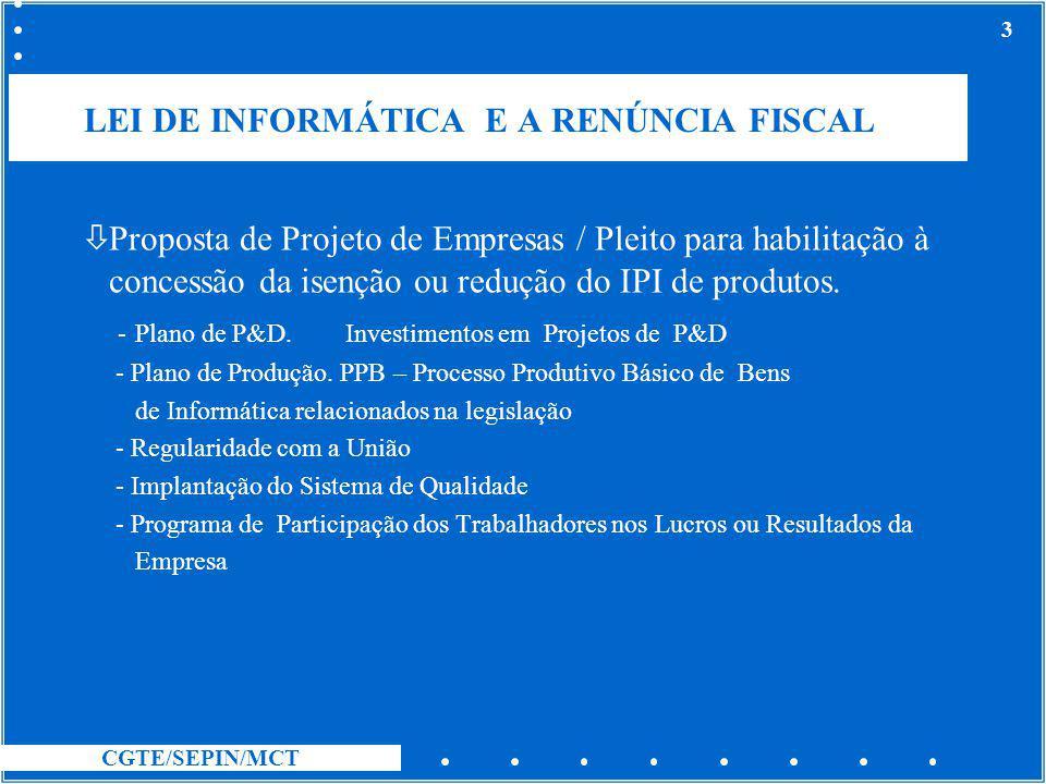CGTE/SEPIN/MCT 4 LEI DE INFORMÁTICA E A RENÚNCIA FISCAL ò Benefícios e Investimentos de Contrapartida em Projetos de Pesquisa e Desenvolvimento.
