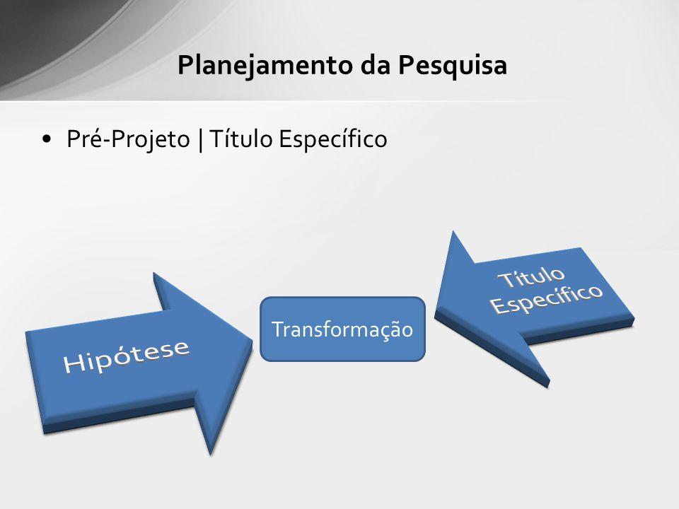 Pré-Projeto | Título Específico Planejamento da Pesquisa Transformação
