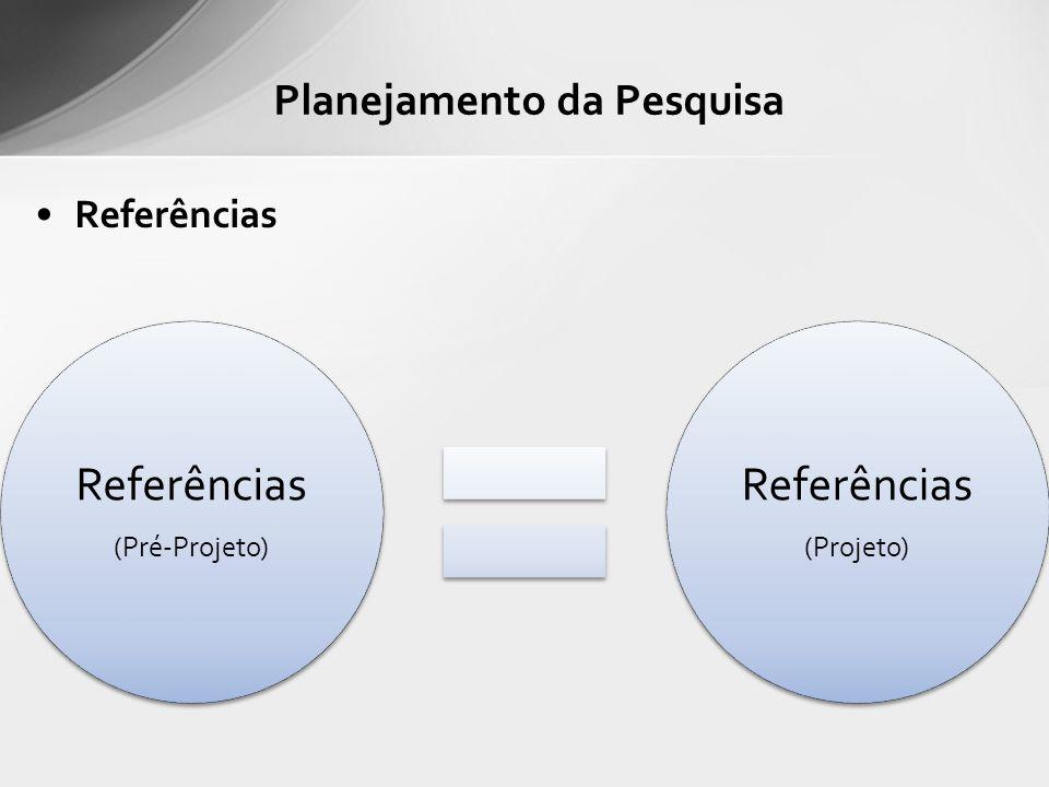 Referências Planejamento da Pesquisa Referências (Pré-Projeto) Referências (Projeto)