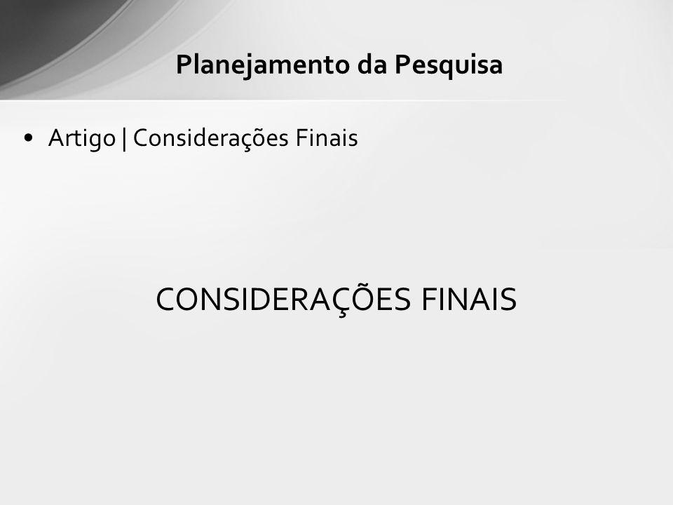 Artigo | Considerações Finais CONSIDERAÇÕES FINAIS Planejamento da Pesquisa