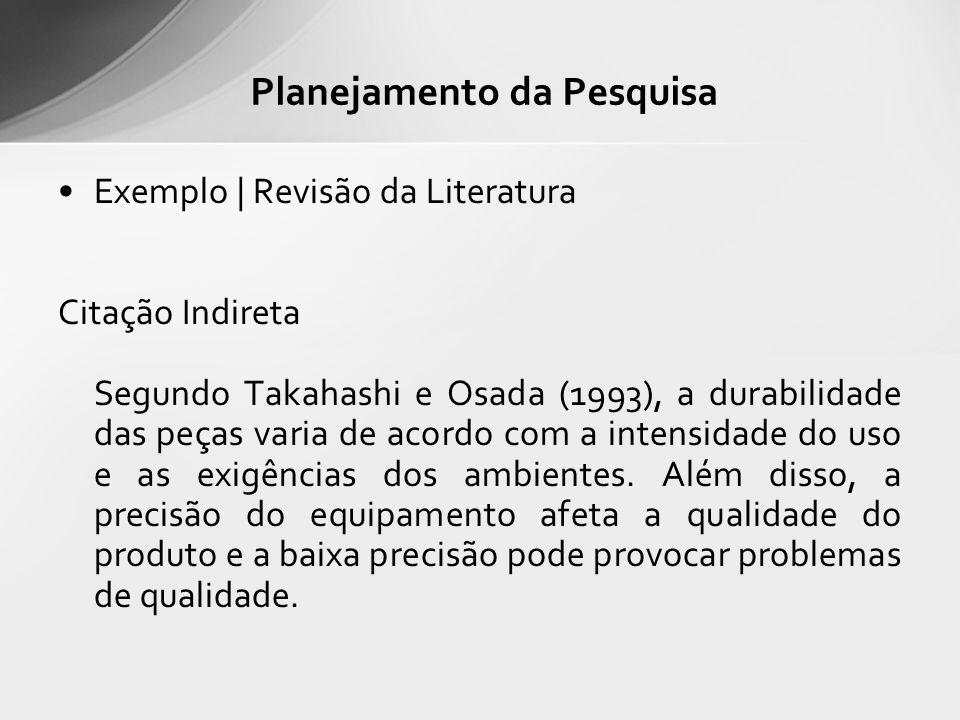 Exemplo | Revisão da Literatura Citação Indireta Segundo Takahashi e Osada (1993), a durabilidade das peças varia de acordo com a intensidade do uso e