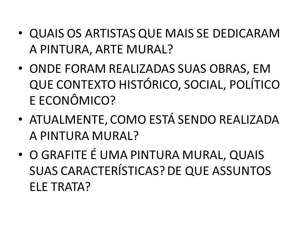 QUAIS OS ARTISTAS QUE MAIS SE DEDICARAM A PINTURA, ARTE MURAL? ONDE FORAM REALIZADAS SUAS OBRAS, EM QUE CONTEXTO HISTÓRICO, SOCIAL, POLÍTICO E ECONÔMI