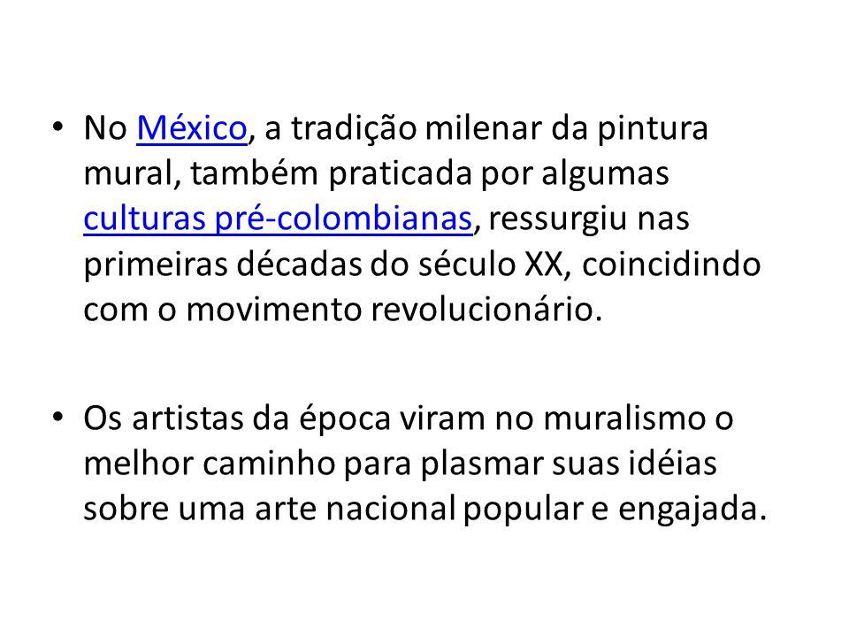No México, a tradição milenar da pintura mural, também praticada por algumas culturas pré-colombianas, ressurgiu nas primeiras décadas do século XX, c