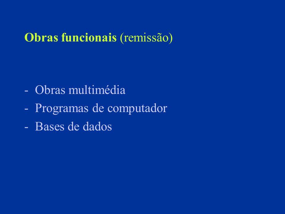 Obras funcionais (remissão) -Obras multimédia -Programas de computador -Bases de dados