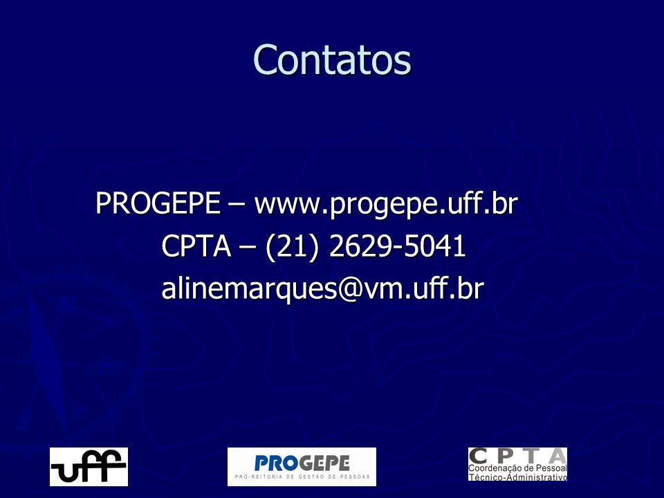 Contatos PROGEPE – www.progepe.uff.br CPTA – (21) 2629-5041 alinemarques@vm.uff.br