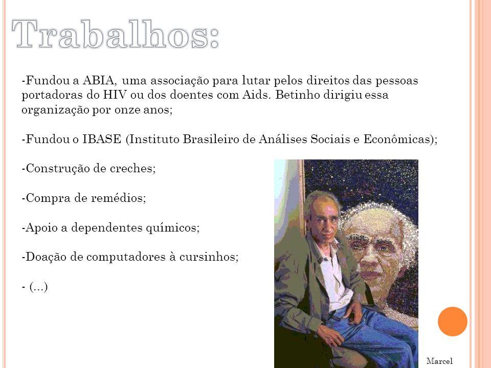 -Fundou a ABIA, uma associação para lutar pelos direitos das pessoas portadoras do HIV ou dos doentes com Aids. Betinho dirigiu essa organização por o