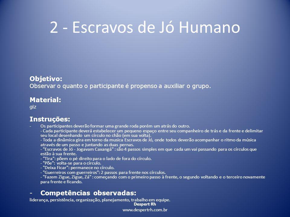 Despert Rh www.despertrh.com.br 2 - Escravos de Jó Humano Objetivo: Observar o quanto o participante é propenso a auxiliar o grupo. Material: giz Inst