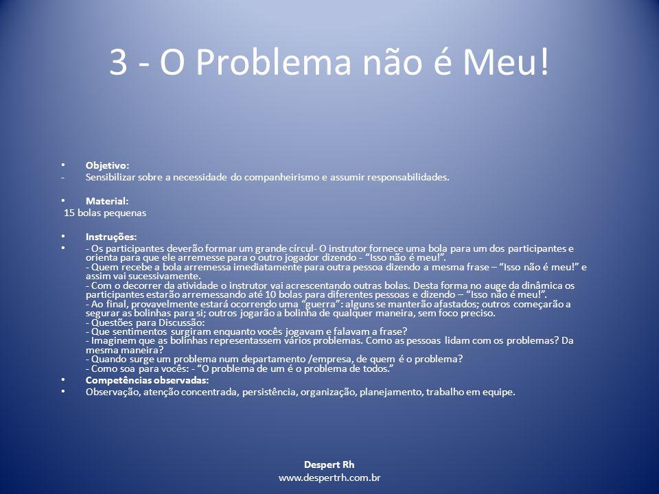 Despert Rh www.despertrh.com.br 3 - O Problema não é Meu! Objetivo: -Sensibilizar sobre a necessidade do companheirismo e assumir responsabilidades. M