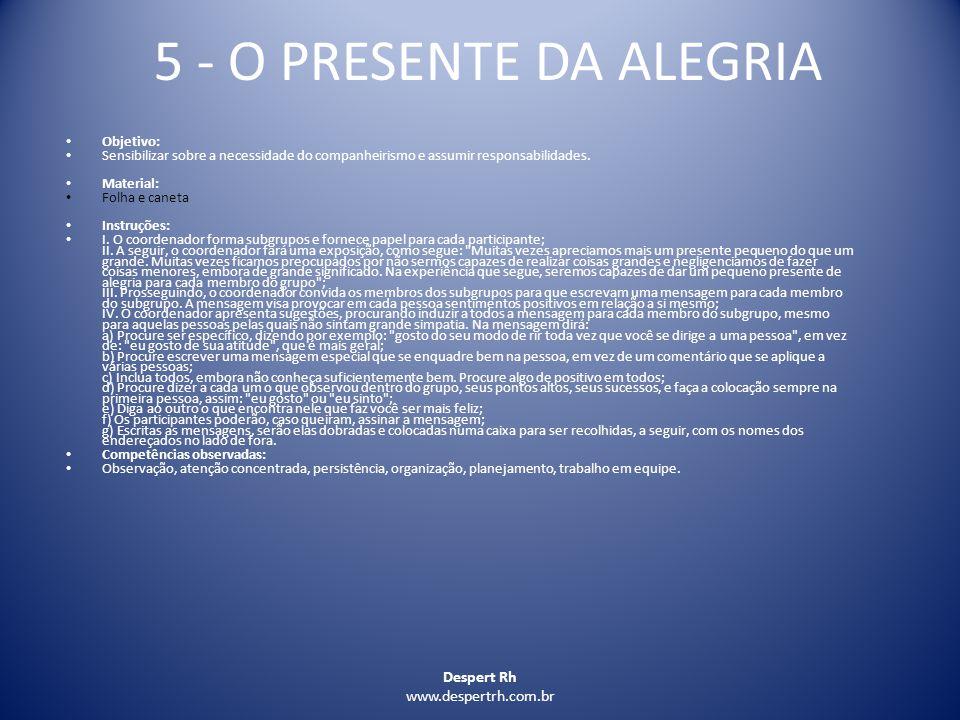 Despert Rh www.despertrh.com.br 5 - O PRESENTE DA ALEGRIA Objetivo: Sensibilizar sobre a necessidade do companheirismo e assumir responsabilidades. Ma