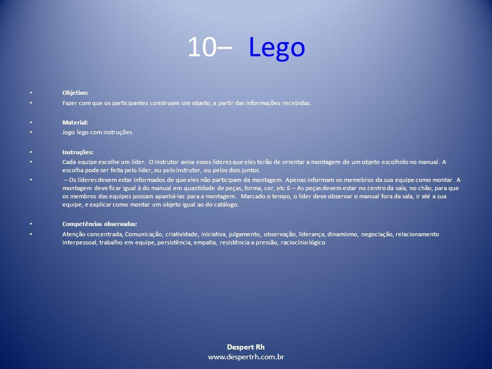 Despert Rh www.despertrh.com.br 10– Lego Objetivo: Fazer com que os participantes construam um objeto, a partir das informações recebidas. Material: J