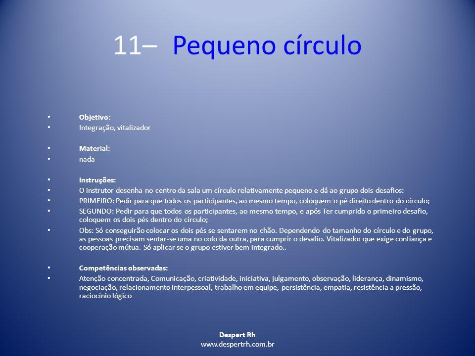 Despert Rh www.despertrh.com.br 11– Pequeno círculo Objetivo: Integração, vitalizador Material: nada Instruções: O instrutor desenha no centro da sala