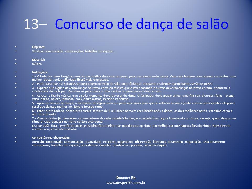 Despert Rh www.despertrh.com.br 13– Concurso de dança de salão Objetivo: Verificar comunicação, cooperação e trabalho em equipe. Material: música Inst