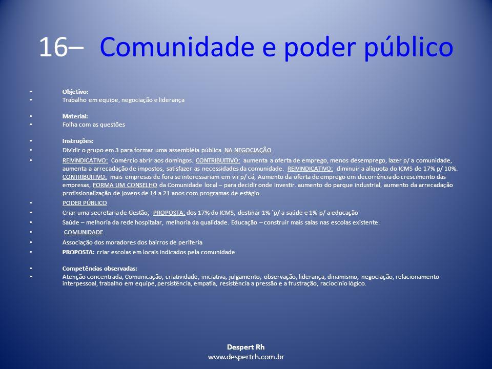 Despert Rh www.despertrh.com.br 16– Comunidade e poder público Objetivo: Trabalho em equipe, negociação e liderança Material: Folha com as questões In