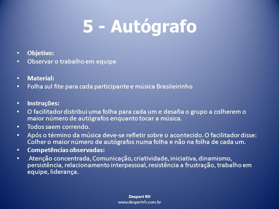 Despert RH www.despertrh.com.br 5 - Autógrafo Objetivo: Observar o trabalho em equipe Material: Folha sul fite para cada participante e música Brasile