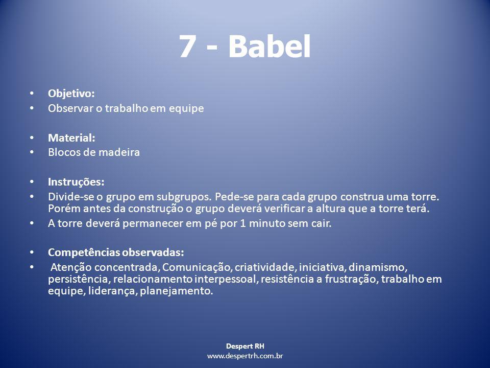 Despert RH www.despertrh.com.br 7 - Babel Objetivo: Observar o trabalho em equipe Material: Blocos de madeira Instruções: Divide-se o grupo em subgrup