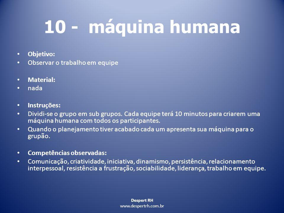 Despert RH www.despertrh.com.br 10 - máquina humana Objetivo: Observar o trabalho em equipe Material: nada Instruções: Dividi-se o grupo em sub grupos