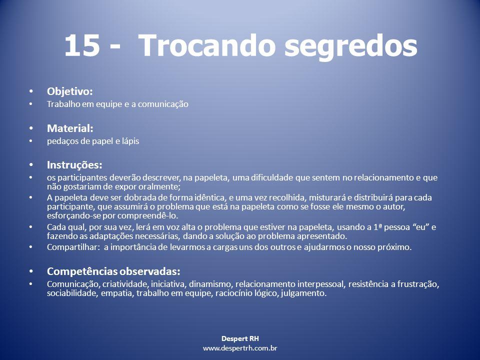 Despert RH www.despertrh.com.br 15 - Trocando segredos Objetivo: Trabalho em equipe e a comunicação Material: pedaços de papel e lápis Instruções: os