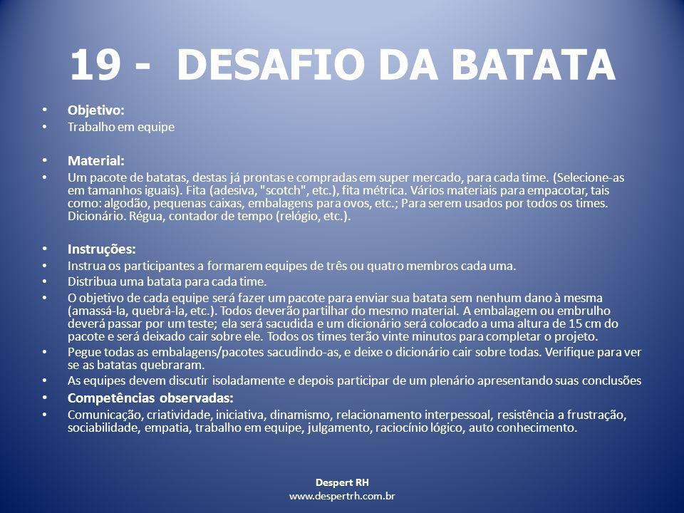 Despert RH www.despertrh.com.br 19 - DESAFIO DA BATATA Objetivo: Trabalho em equipe Material: Um pacote de batatas, destas já prontas e compradas em s