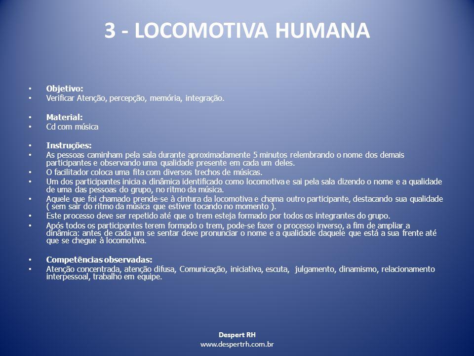 Despert RH www.despertrh.com.br 3 - LOCOMOTIVA HUMANA Objetivo: Verificar Atenção, percepção, memória, integração. Material: Cd com música Instruções: