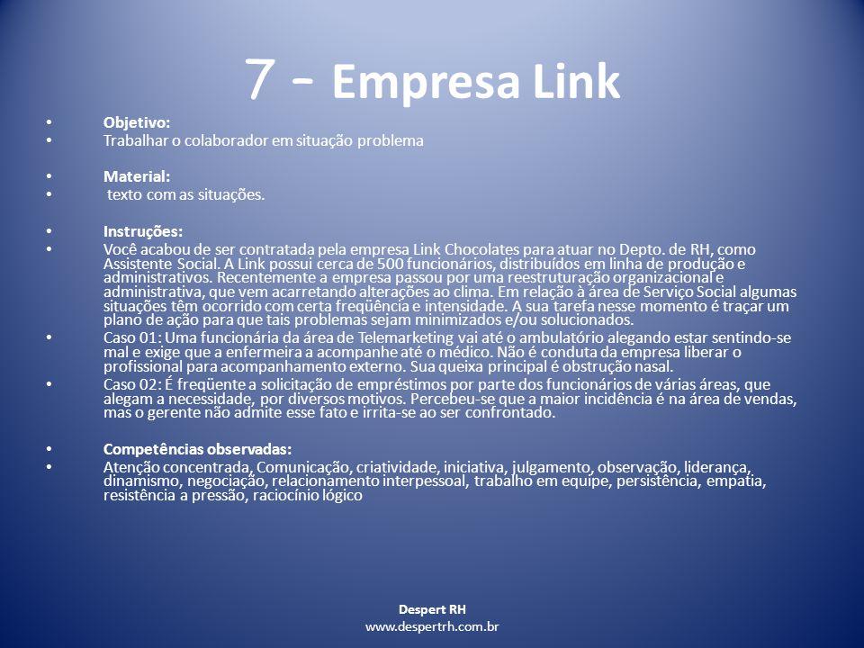 Despert RH www.despertrh.com.br 7 – Empresa Link Objetivo: Trabalhar o colaborador em situação problema Material: texto com as situações. Instruções: