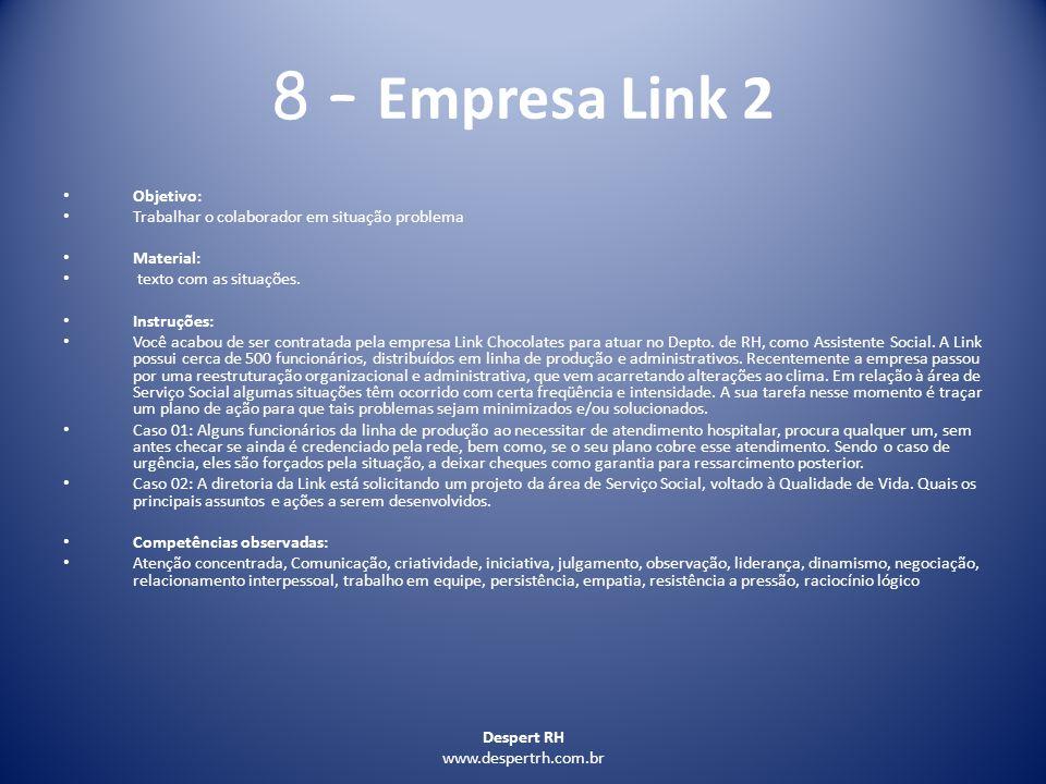Despert RH www.despertrh.com.br 8 – Empresa Link 2 Objetivo: Trabalhar o colaborador em situação problema Material: texto com as situações. Instruções