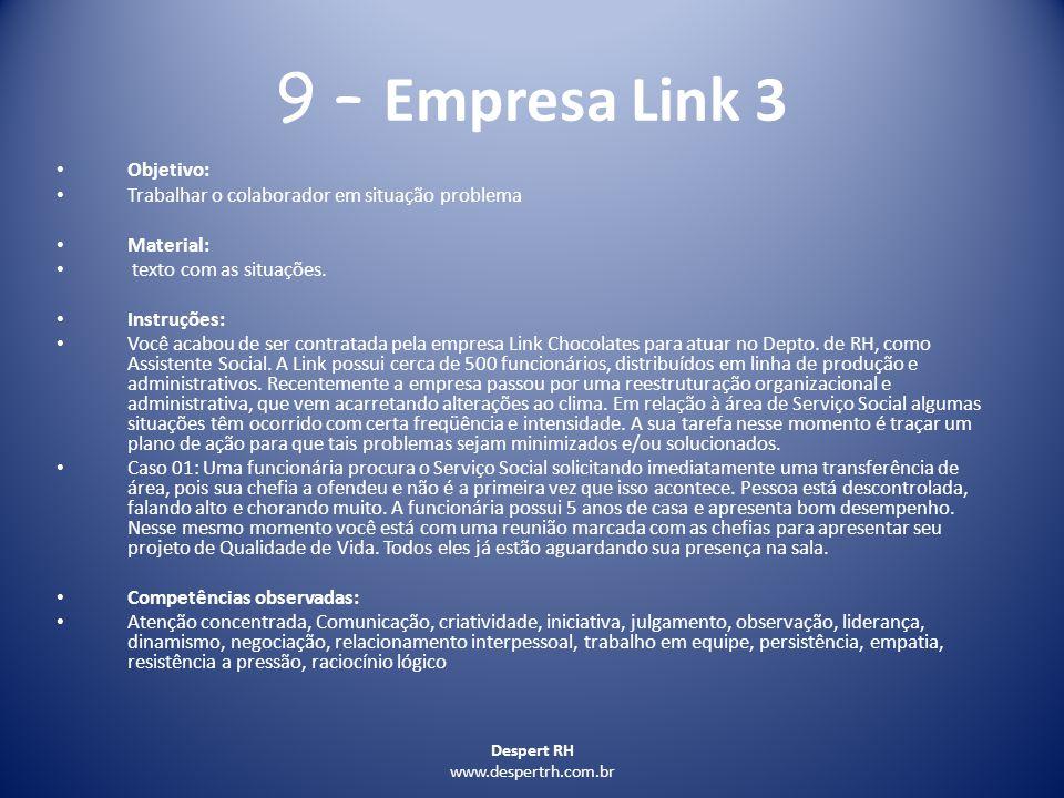 Despert RH www.despertrh.com.br 9 – Empresa Link 3 Objetivo: Trabalhar o colaborador em situação problema Material: texto com as situações. Instruções
