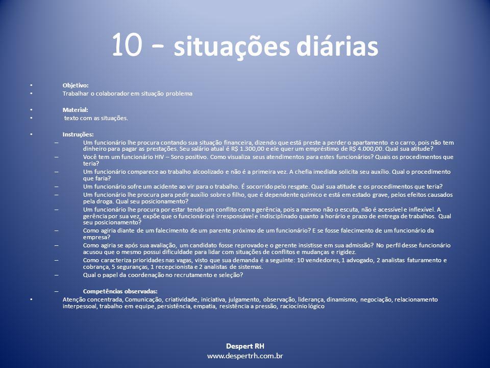 Despert RH www.despertrh.com.br 10 – situações diárias Objetivo: Trabalhar o colaborador em situação problema Material: texto com as situações. Instru