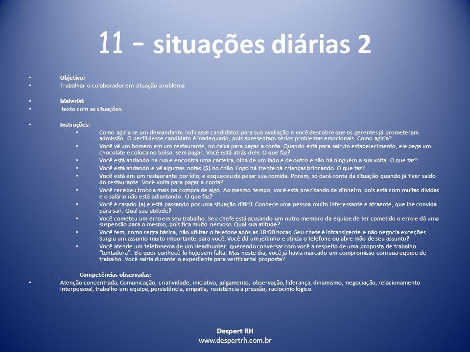 Despert RH www.despertrh.com.br 11 – situações diárias 2 Objetivo: Trabalhar o colaborador em situação problema Material: texto com as situações. Inst