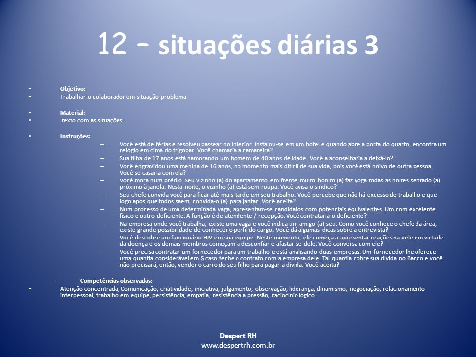 Despert RH www.despertrh.com.br 12 – situações diárias 3 Objetivo: Trabalhar o colaborador em situação problema Material: texto com as situações. Inst