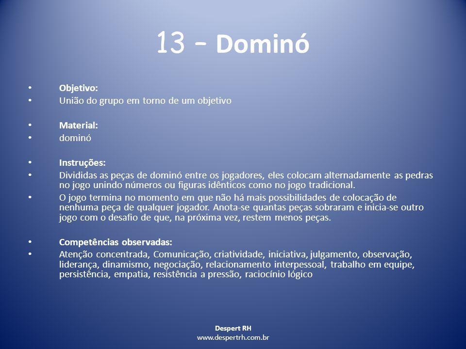 Despert RH www.despertrh.com.br 13 – Dominó Objetivo: União do grupo em torno de um objetivo Material: dominó Instruções: Divididas as peças de dominó