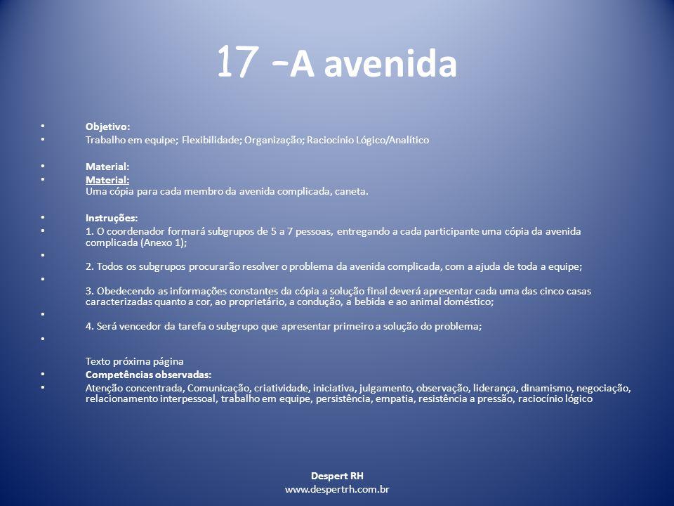 Despert RH www.despertrh.com.br 17 – A avenida Objetivo: Trabalho em equipe; Flexibilidade; Organização; Raciocínio Lógico/Analítico Material: Materia