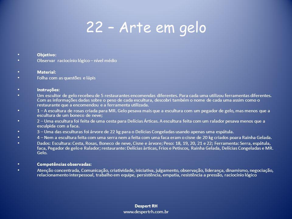 Despert RH www.despertrh.com.br 22 – Arte em gelo Objetivo: Observar raciocínio lógico – nível médio Material: Folha com as questões e lápis Instruçõe