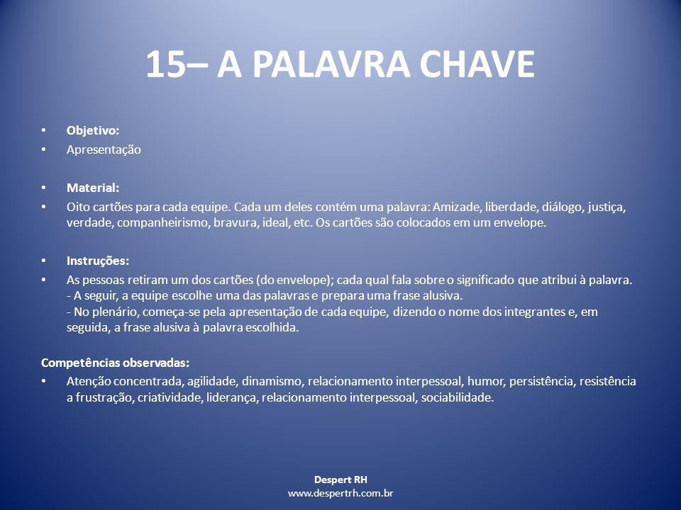 Despert RH www.despertrh.com.br 15– A PALAVRA CHAVE Objetivo: Apresentação Material: Oito cartões para cada equipe. Cada um deles contém uma palavra:
